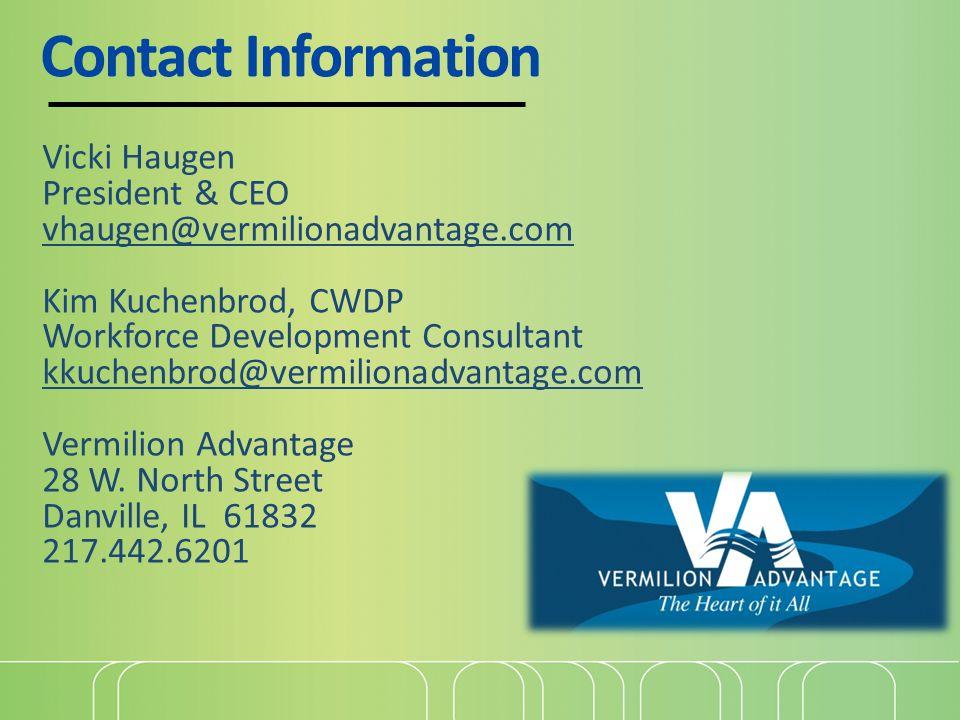 Contact Information Vicki Haugen President & CEO vhaugen@vermilionadvantage.com Kim Kuchenbrod, CWDP Workforce Development Consultant kkuchenbrod@verm