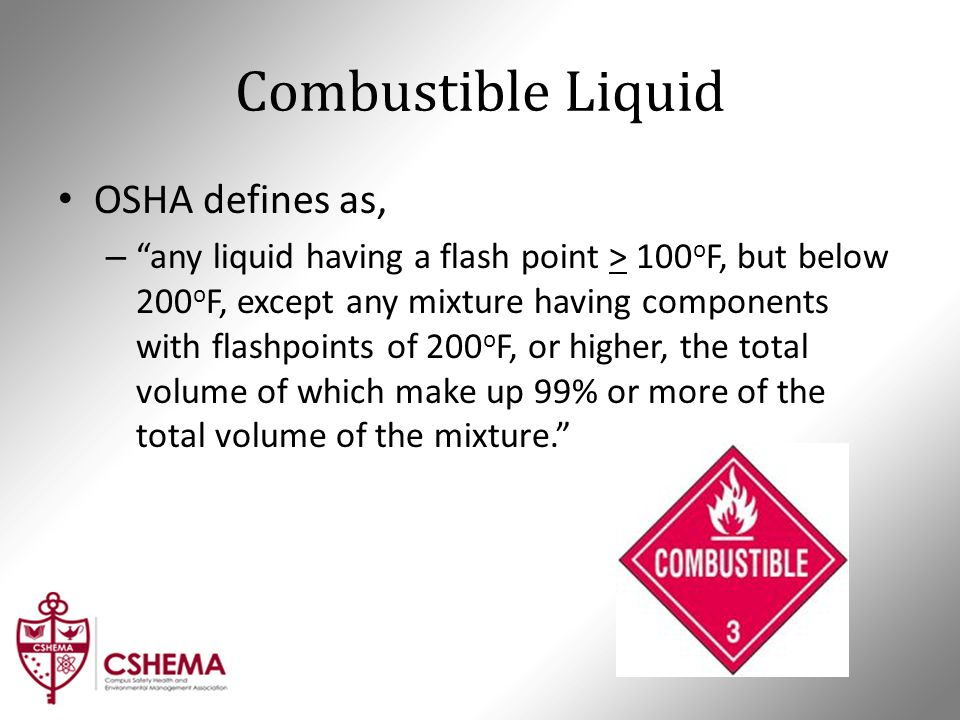 "Combustible Liquid OSHA defines as, – ""any liquid having a flash point > 100 o F, but below 200 o F, except any mixture having components with flashpo"