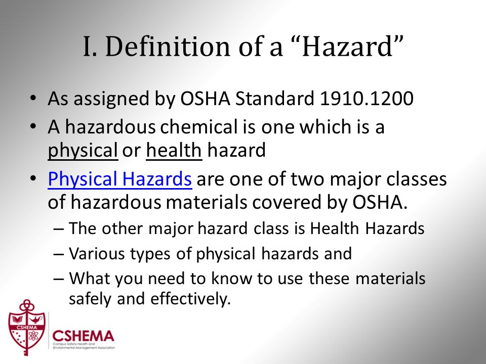 "I. Definition of a ""Hazard"" As assigned by OSHA Standard 1910.1200 A hazardous chemical is one which is a physical or health hazard Physical Hazards a"