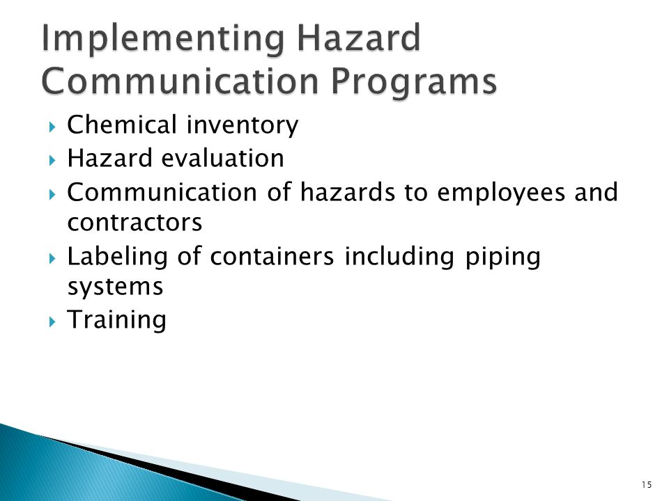  Chemical inventory  Hazard evaluation  Communication of hazards to employees and contractors  Labeling of containers including piping systems  T