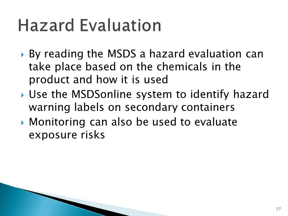  By reading the MSDS a hazard evaluation can take place based on the chemicals in the product and how it is used  Use the MSDSonline system to ident