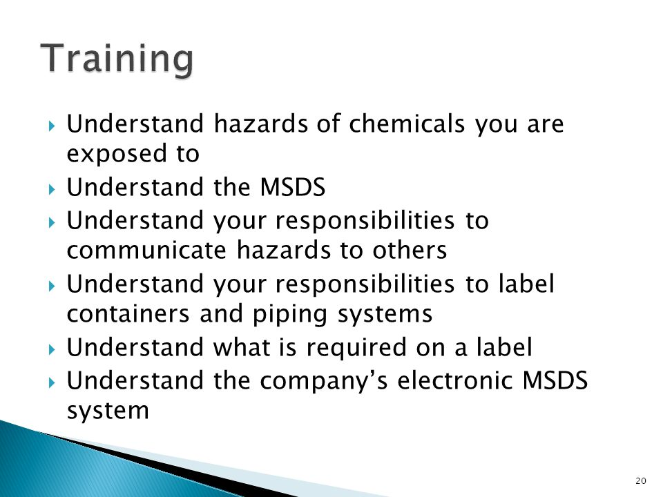  Understand hazards of chemicals you are exposed to  Understand the MSDS  Understand your responsibilities to communicate hazards to others  Under