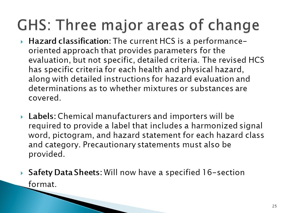  Hazard classification: The current HCS is a performance- oriented approach that provides parameters for the evaluation, but not specific, detailed c