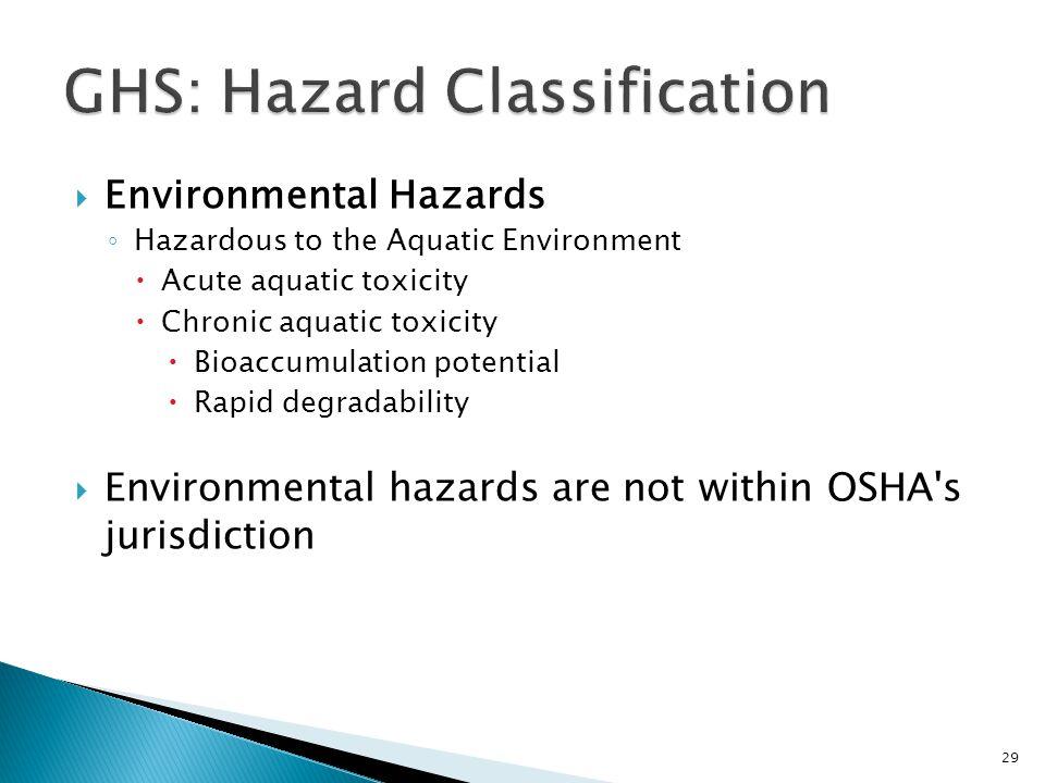  Environmental Hazards ◦ Hazardous to the Aquatic Environment  Acute aquatic toxicity  Chronic aquatic toxicity  Bioaccumulation potential  Rapid