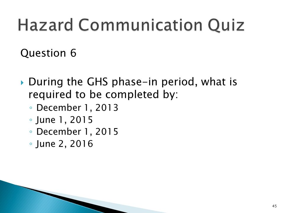 Question 6  During the GHS phase-in period, what is required to be completed by: ◦ December 1, 2013 ◦ June 1, 2015 ◦ December 1, 2015 ◦ June 2, 2016