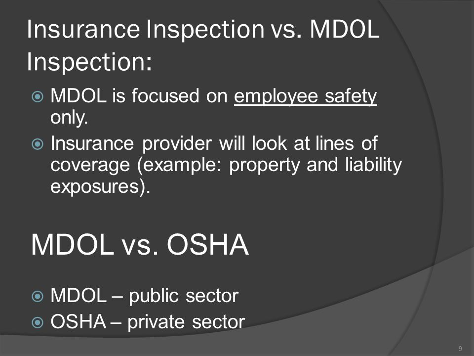Insurance Inspection vs.MDOL Inspection:  MDOL is focused on employee safety only.