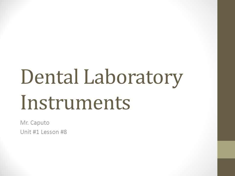 Dental Laboratory Instruments Mr. Caputo Unit #1 Lesson #8