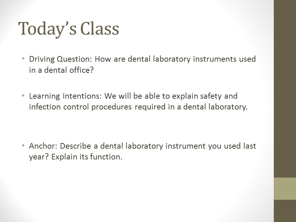 Today's Class Driving Question: How are dental laboratory instruments used in a dental office.