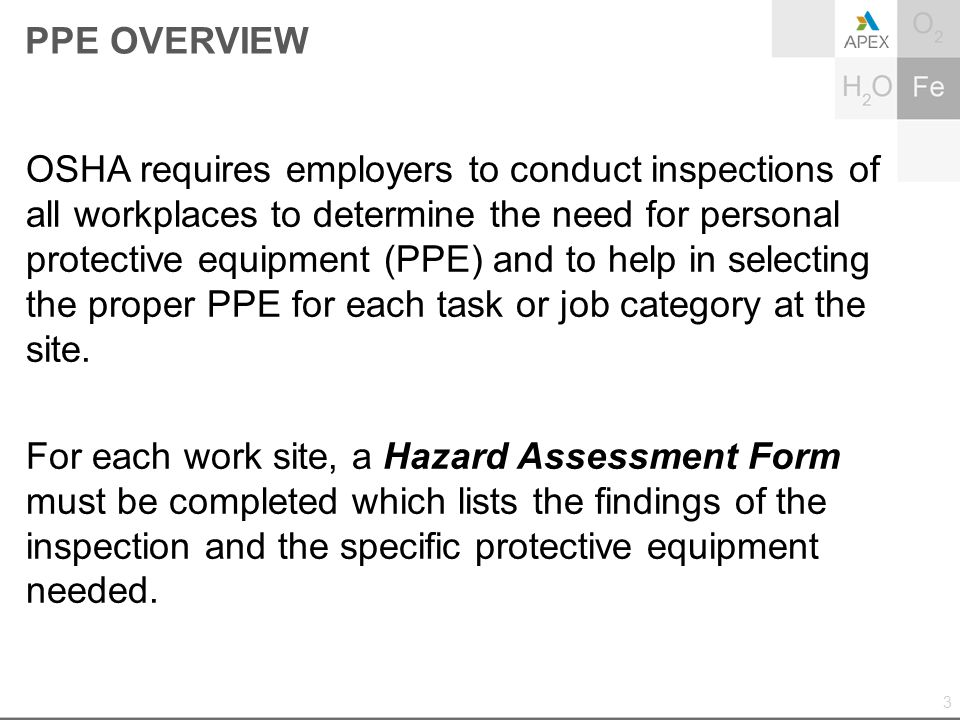 PPE OVERVIEW Project Managers should conduct a walk-through inspection of each work area to identify sources of hazards.