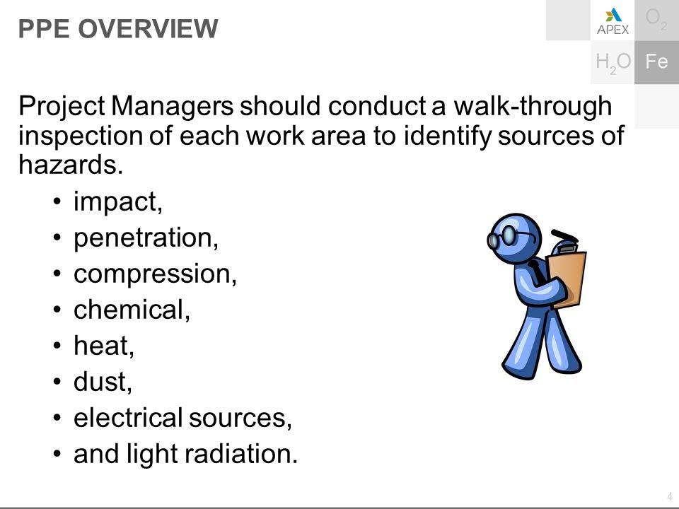 PPE OVERVIEW Project Managers should conduct a walk-through inspection of each work area to identify sources of hazards. impact, penetration, compress