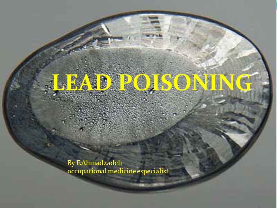LEAD POISONING By F.Ahmadzadeh occupational medicine especialist