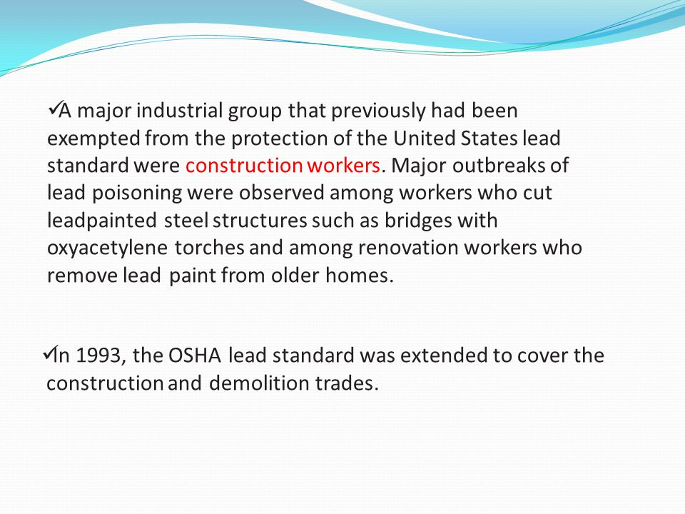 A major industrial group that previously had been exempted from the protection of the United States lead standard were construction workers. Major out