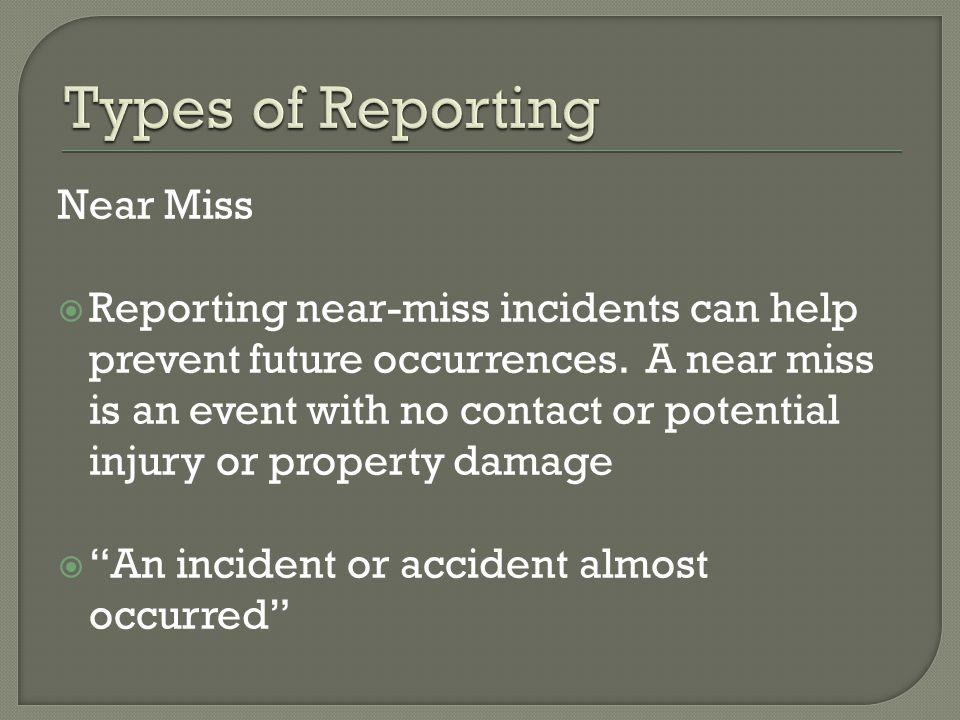 Near Miss  Reporting near-miss incidents can help prevent future occurrences.