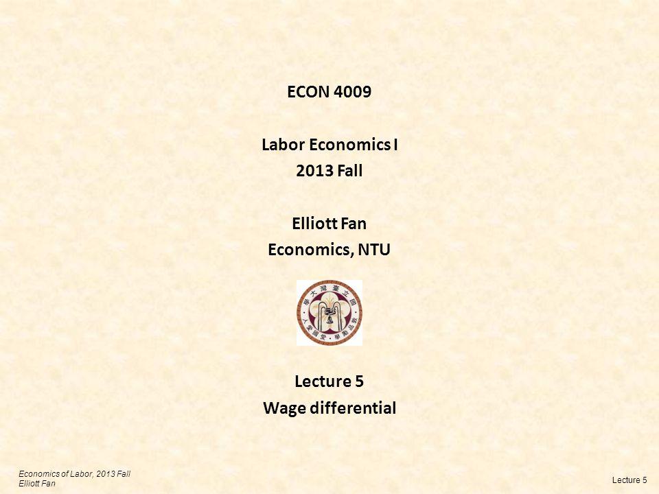 Economics of Labor, 2013 Fall Elliott Fan Lecture 5 slide 2 Heterogeneity One limitation of the static LS model lies in the heterogeneity assumption.