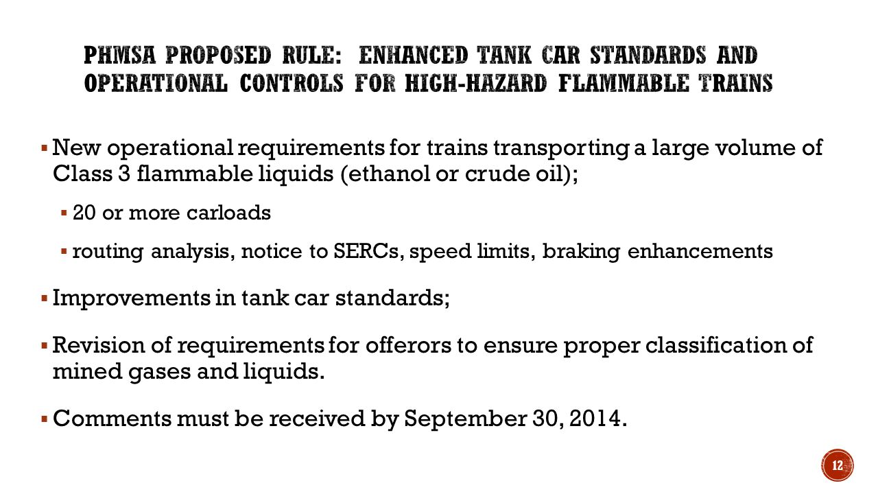  New operational requirements for trains transporting a large volume of Class 3 flammable liquids (ethanol or crude oil);  20 or more carloads  routing analysis, notice to SERCs, speed limits, braking enhancements  Improvements in tank car standards;  Revision of requirements for offerors to ensure proper classification of mined gases and liquids.
