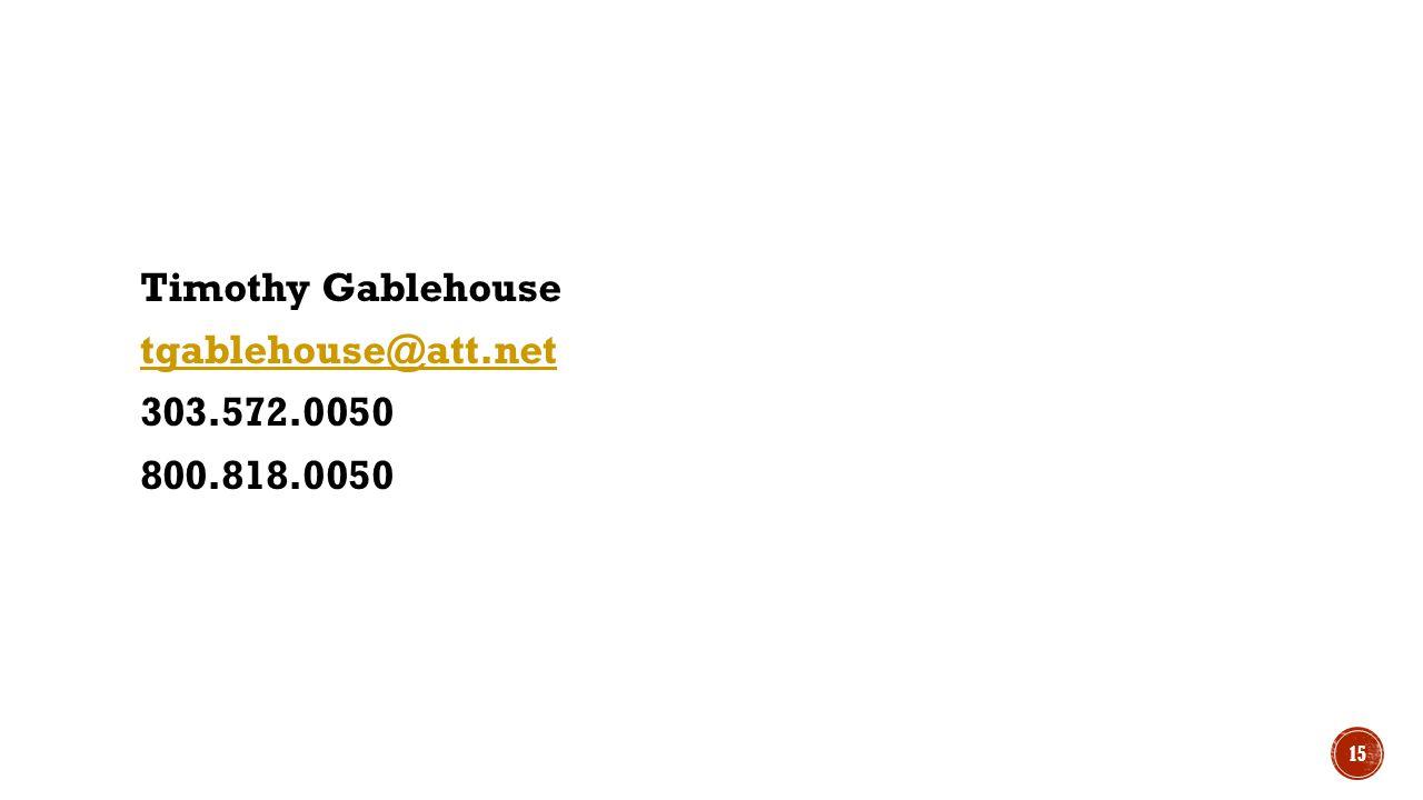 Timothy Gablehouse tgablehouse@att.net 303.572.0050 800.818.0050 15