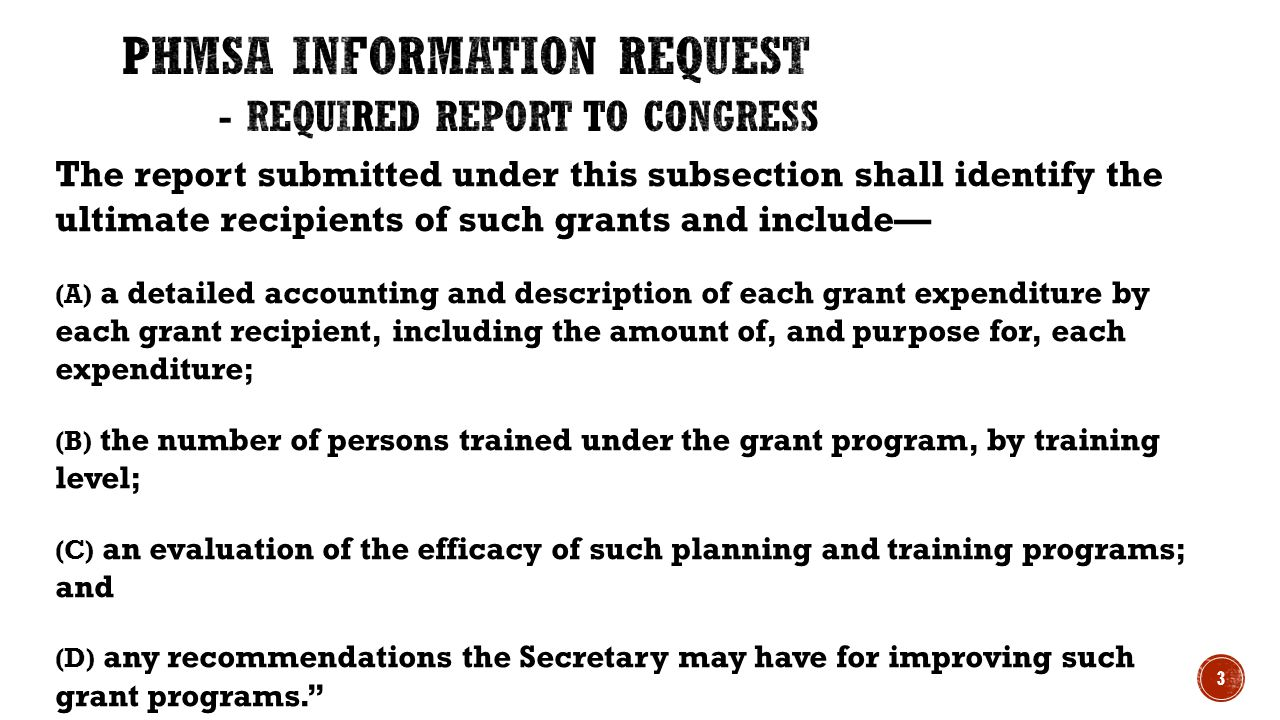 The report submitted under this subsection shall identify the ultimate recipients of such grants and include— (A) a detailed accounting and description of each grant expenditure by each grant recipient, including the amount of, and purpose for, each expenditure; (B) the number of persons trained under the grant program, by training level; (C) an evaluation of the efficacy of such planning and training programs; and (D) any recommendations the Secretary may have for improving such grant programs.'' 3