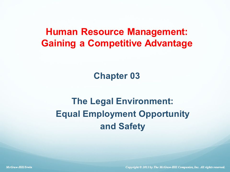 Chapter 03 The Legal Environment: Equal Employment Opportunity and Safety Copyright © 2013 by The McGraw-Hill Companies, Inc.