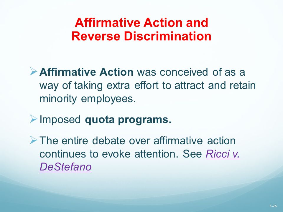 Affirmative Action and Reverse Discrimination  Affirmative Action was conceived of as a way of taking extra effort to attract and retain minority employees.