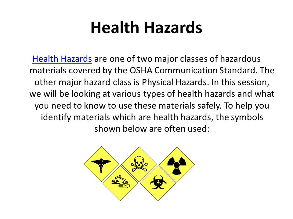 Health Hazards Health Hazards are one of two major classes of hazardous materials covered by the OSHA Communication Standard. The other major hazard c