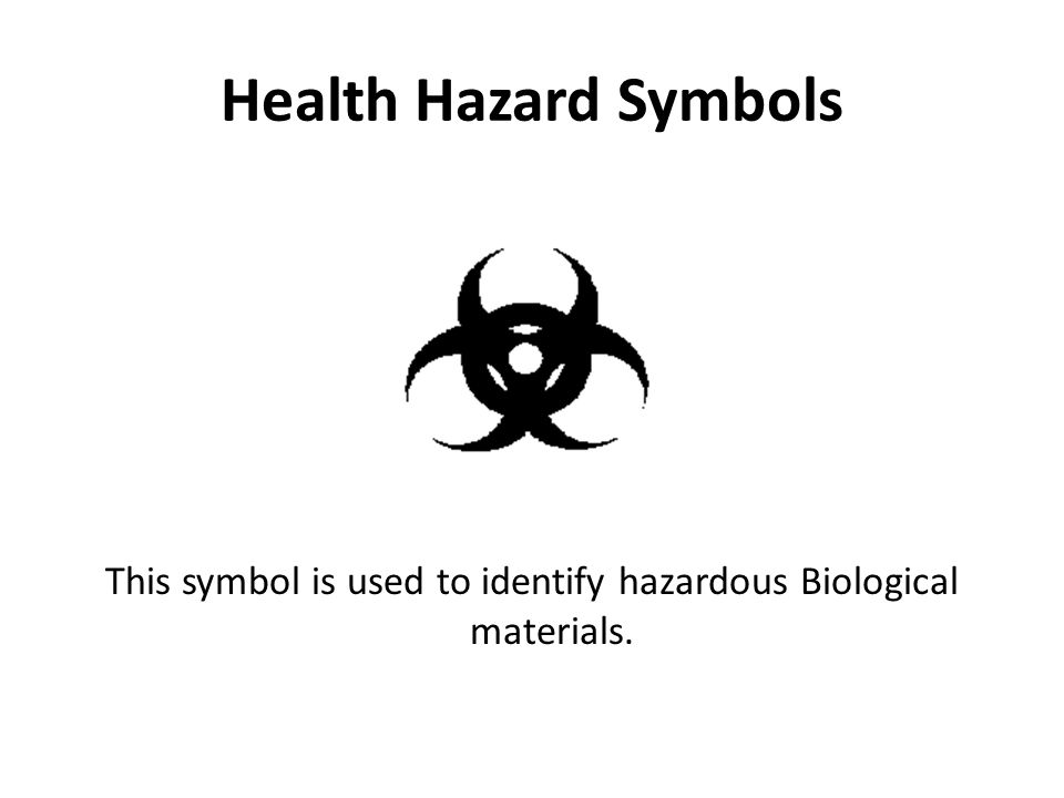 Health Hazard Symbols This symbol is used to identify hazardous Biological materials.