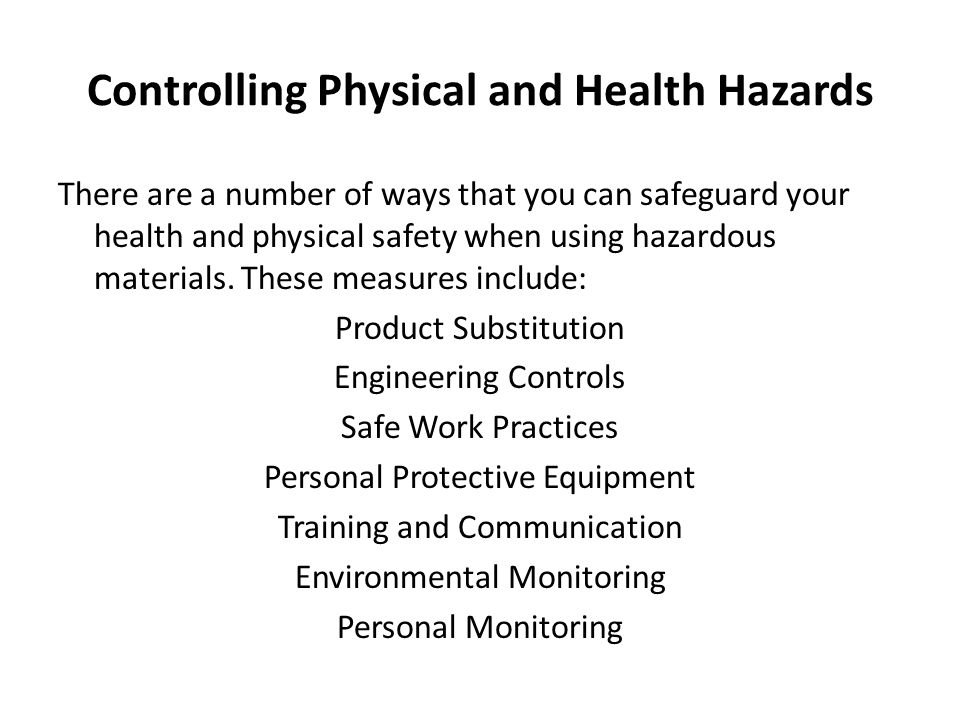 Controlling Physical and Health Hazards There are a number of ways that you can safeguard your health and physical safety when using hazardous materia