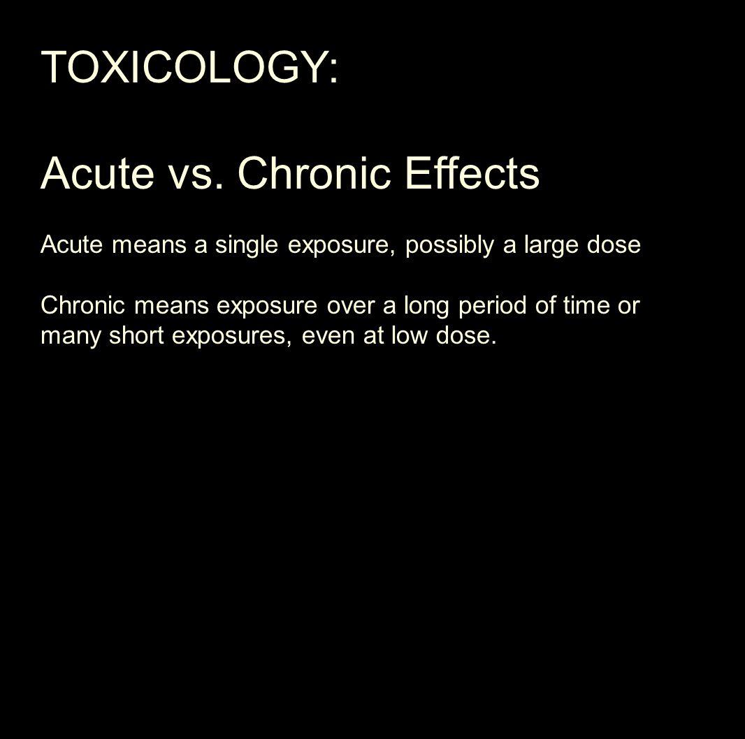 TOXICOLOGY: Acute vs.