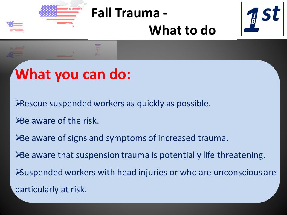Fall Trauma - What to do What you can do:  Rescue suspended workers as quickly as possible.