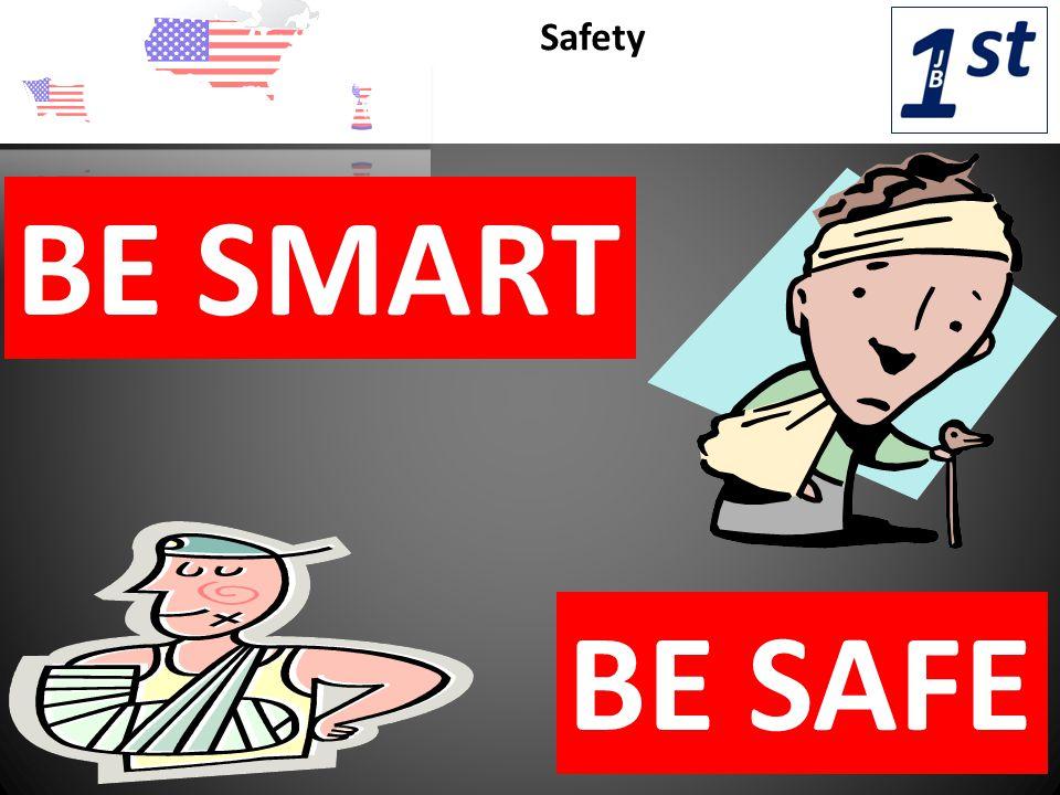 Safety BE SMART BE SAFE