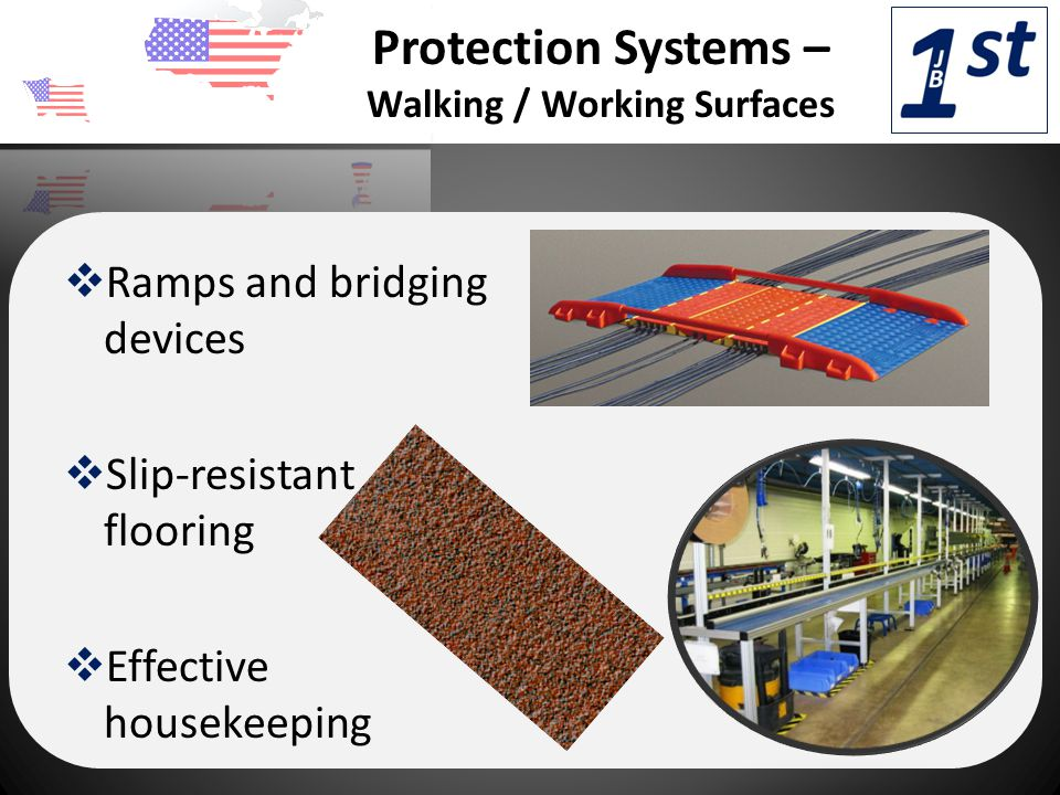 Protection Systems – Walking / Working Surfaces vRamps and bridging devices vSlip-resistant flooring vEffective housekeeping