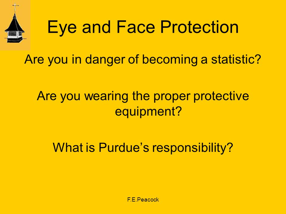 F.E.Peacock Eye and Face Protection Are you in danger of becoming a statistic.