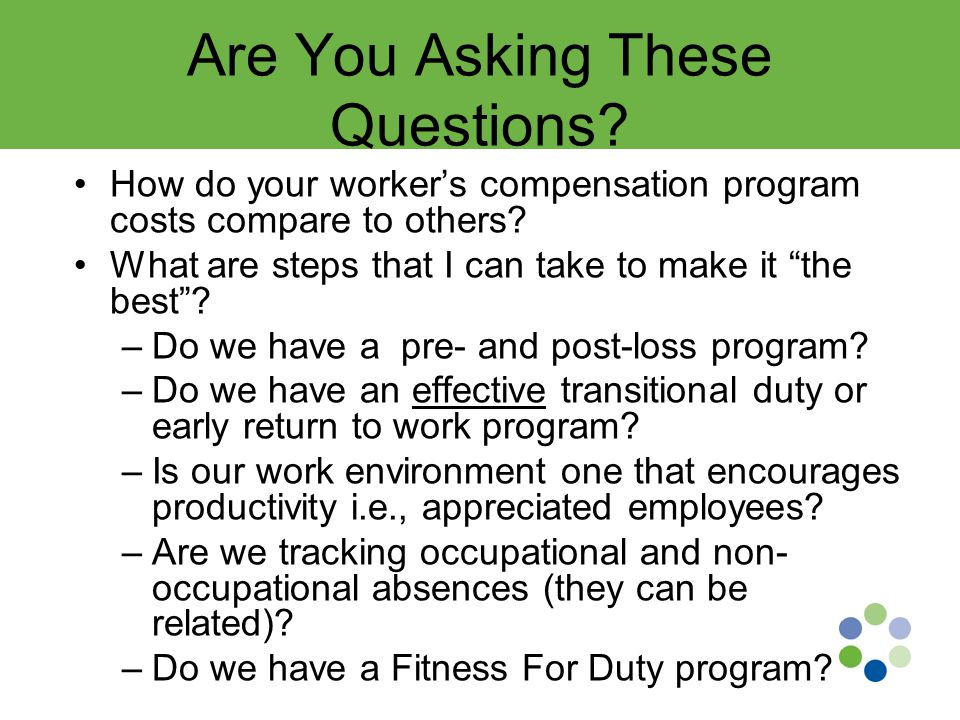 Are You Asking These Questions. How do your worker's compensation program costs compare to others.