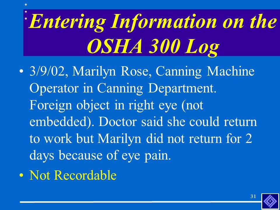30 Entering Information on the OSHA 300 Log 3/6/02, Bob Foglia, Shipping Department Forklift Operator.