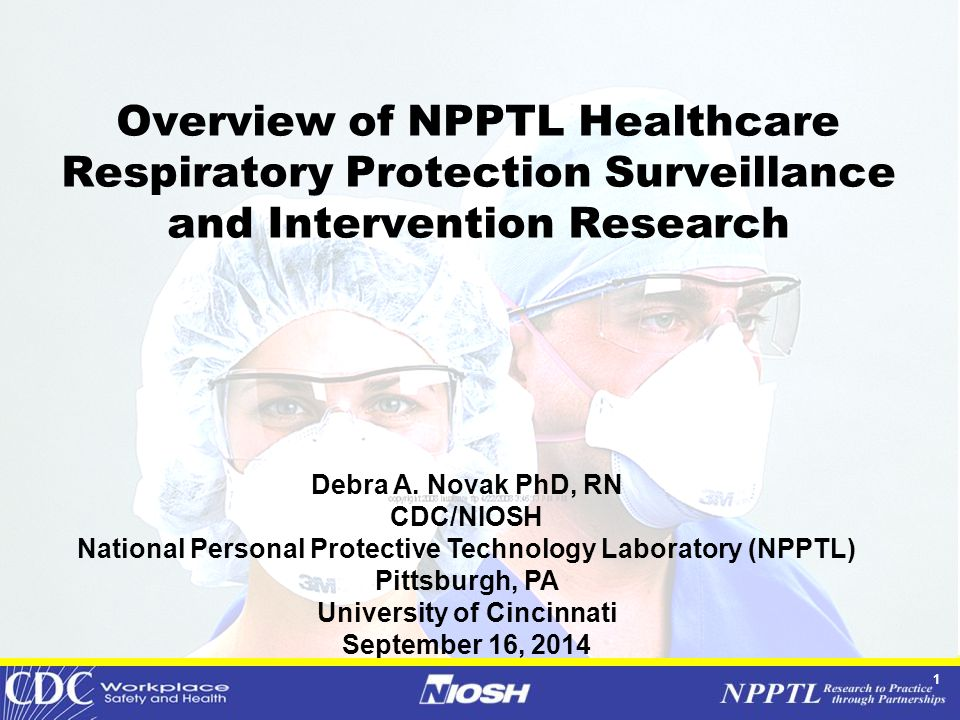 1 Overview of NPPTL Healthcare Respiratory Protection Surveillance and Intervention Research Debra A.