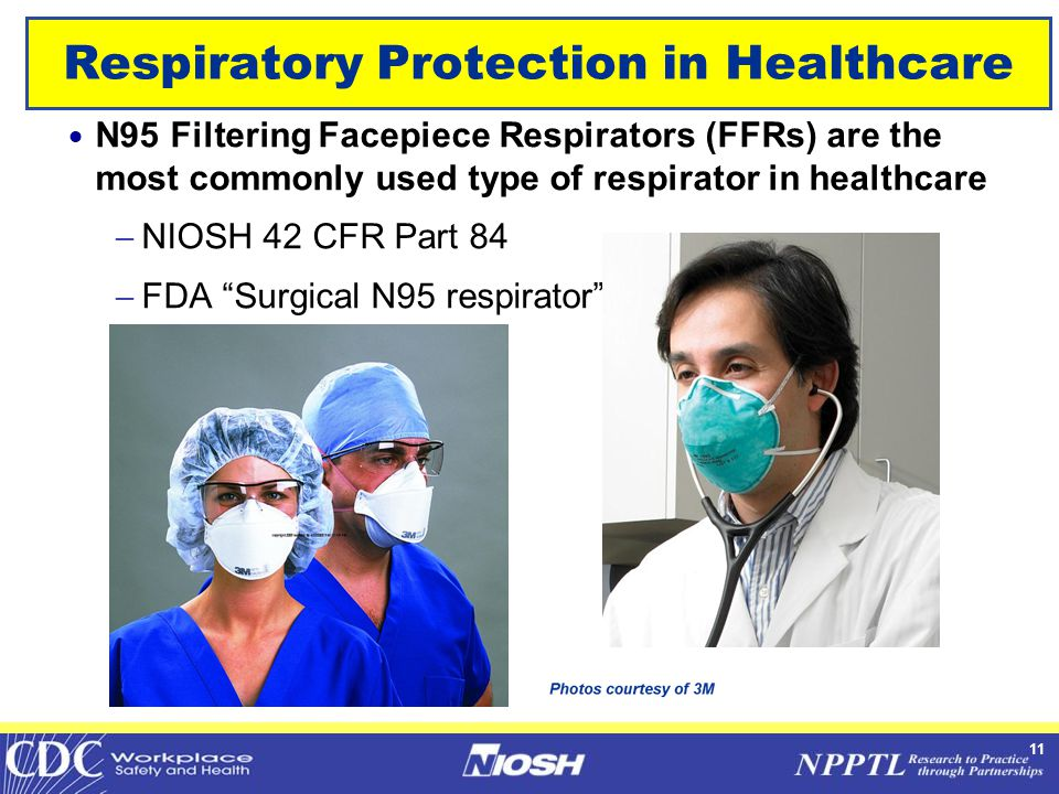 11 Respiratory Protection in Healthcare  N95 Filtering Facepiece Respirators (FFRs) are the most commonly used type of respirator in healthcare  NIO