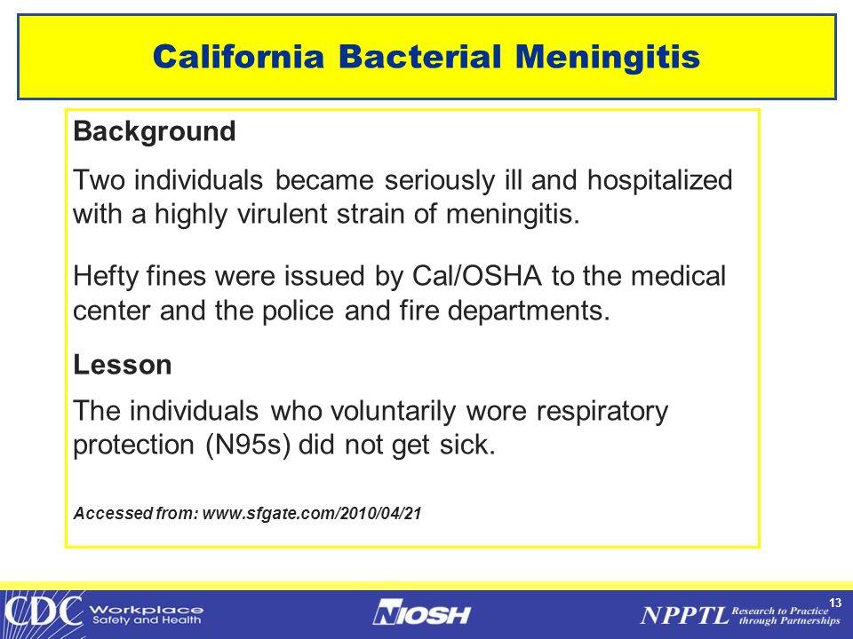 13 California Bacterial Meningitis Background Two individuals became seriously ill and hospitalized with a highly virulent strain of meningitis.
