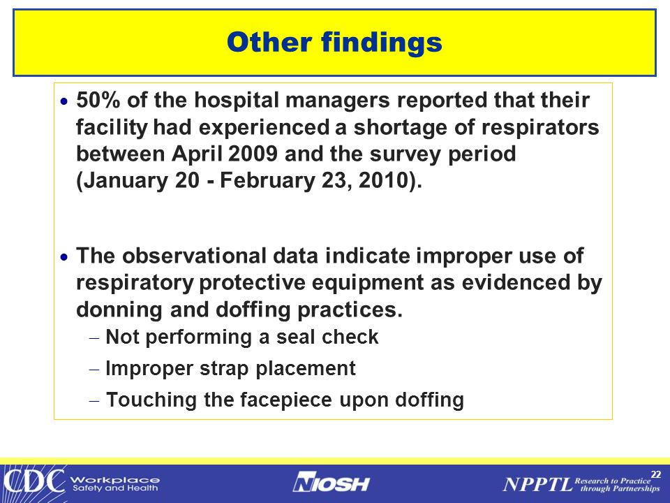 22 Other findings  50% of the hospital managers reported that their facility had experienced a shortage of respirators between April 2009 and the survey period (January 20 - February 23, 2010).