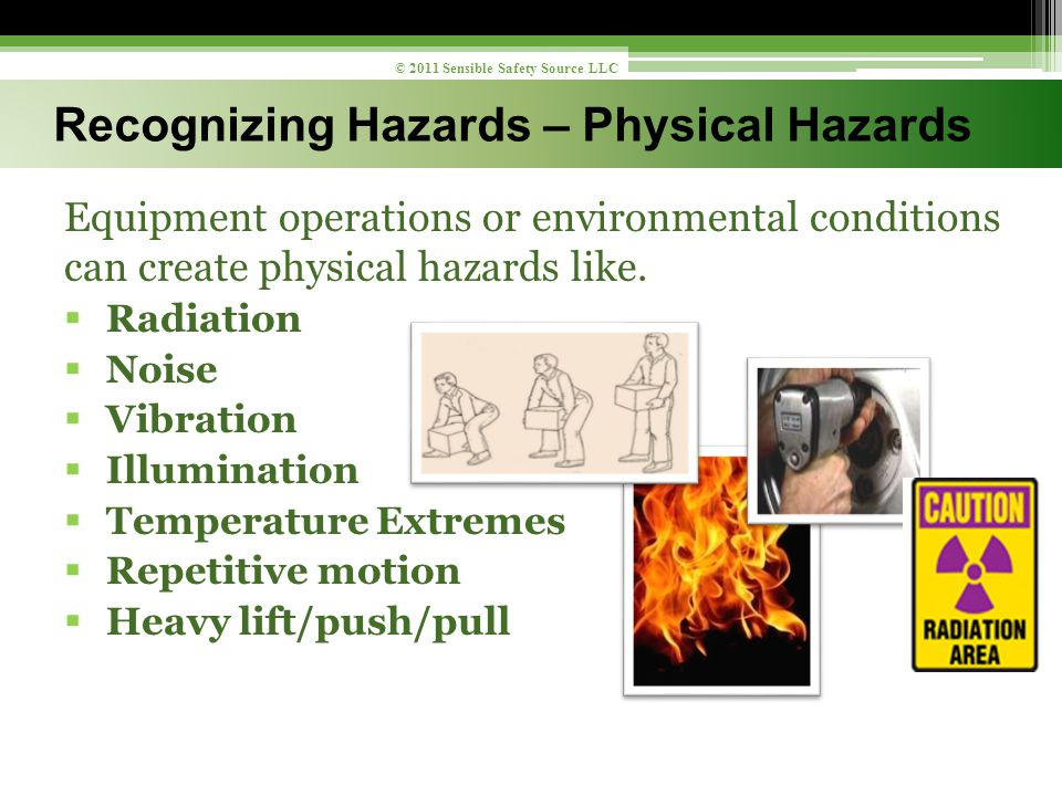 Equipment operations or environmental conditions can create physical hazards like.