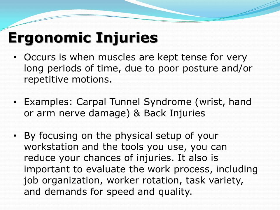 Occurs is when muscles are kept tense for very long periods of time, due to poor posture and/or repetitive motions. Examples: Carpal Tunnel Syndrome (