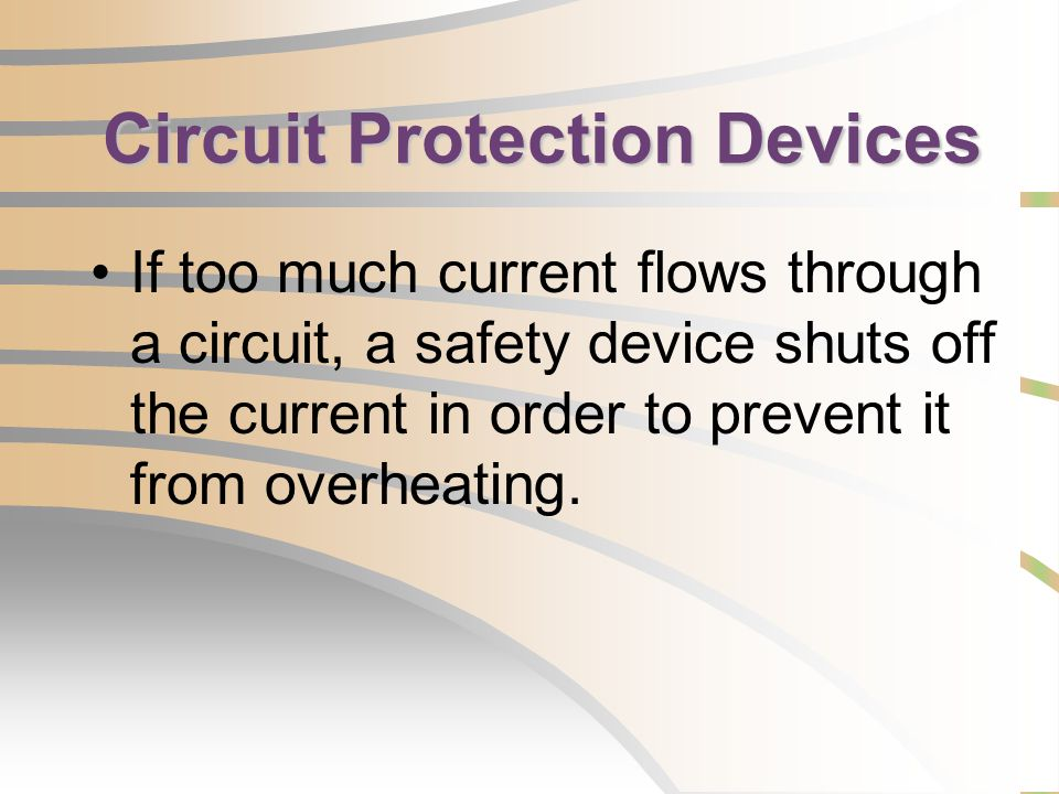 Circuit Protection Devices If too much current flows through a circuit, a safety device shuts off the current in order to prevent it from overheating.