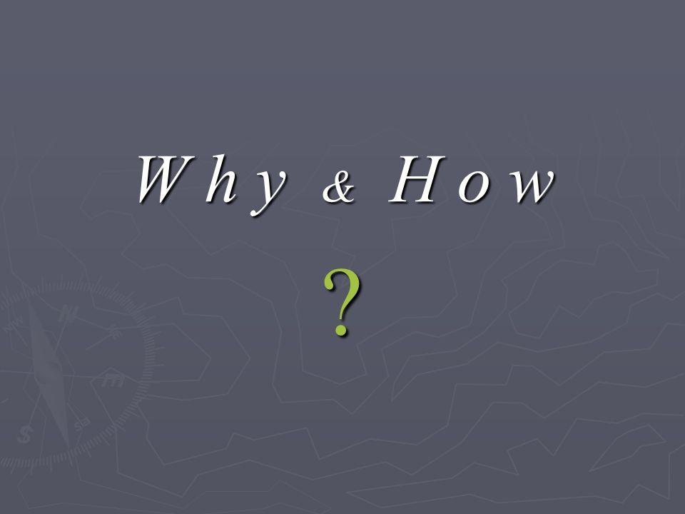 W h y & H o w
