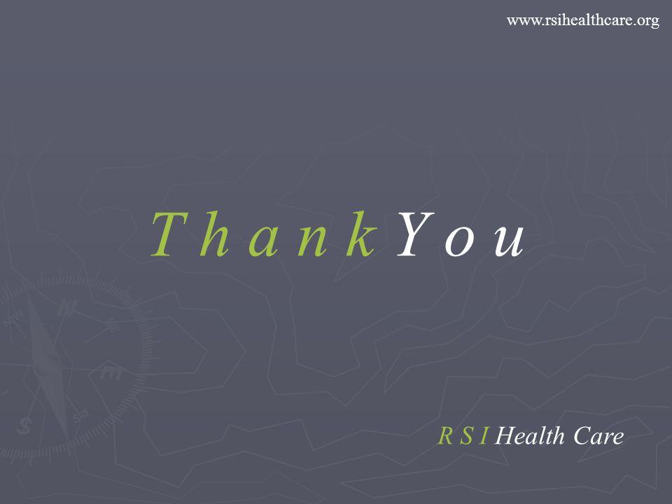 T h a n k Y o u R S I Health Care www.rsihealthcare.org