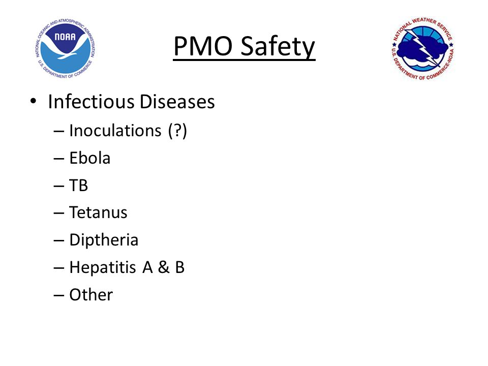 PMO Safety Infectious Diseases – Inoculations ( ) – Ebola – TB – Tetanus – Diptheria – Hepatitis A & B – Other
