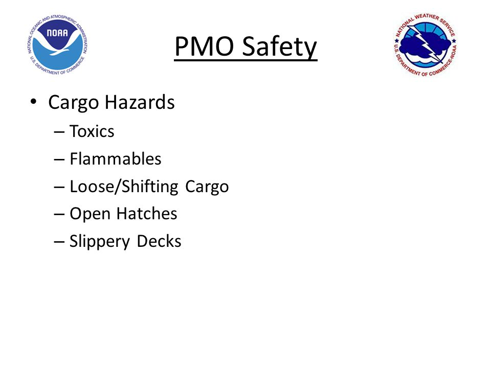 PMO Safety Cargo Hazards – Toxics – Flammables – Loose/Shifting Cargo – Open Hatches – Slippery Decks