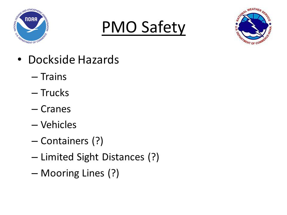 PMO Safety Dockside Hazards – Trains – Trucks – Cranes – Vehicles – Containers ( ) – Limited Sight Distances ( ) – Mooring Lines ( )