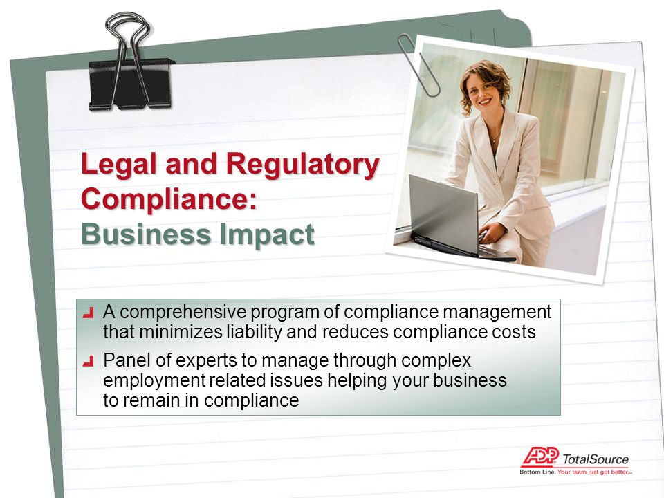 Legal and Regulatory Compliance: Business Impact A comprehensive program of compliance management that minimizes liability and reduces compliance cost