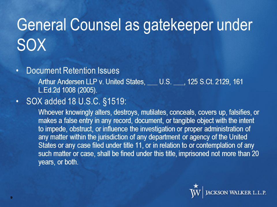 9 General Counsel as gatekeeper under SOX Document Retention Issues Arthur Andersen LLP v.