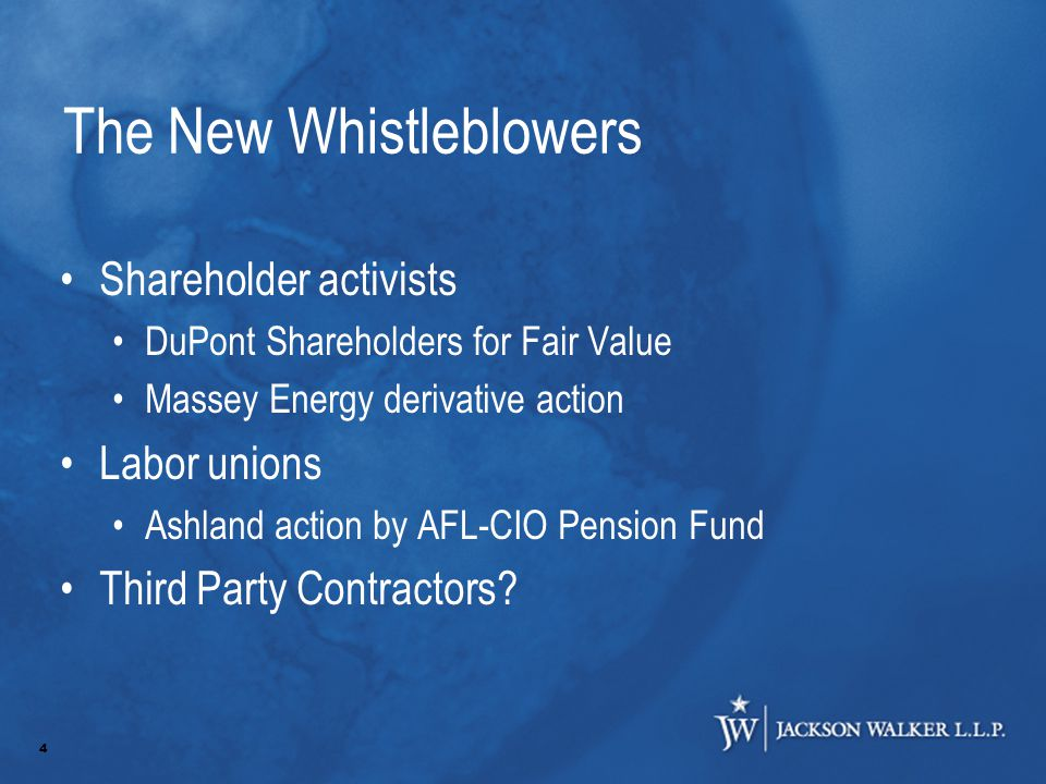 4 The New Whistleblowers Shareholder activists DuPont Shareholders for Fair Value Massey Energy derivative action Labor unions Ashland action by AFL-CIO Pension Fund Third Party Contractors
