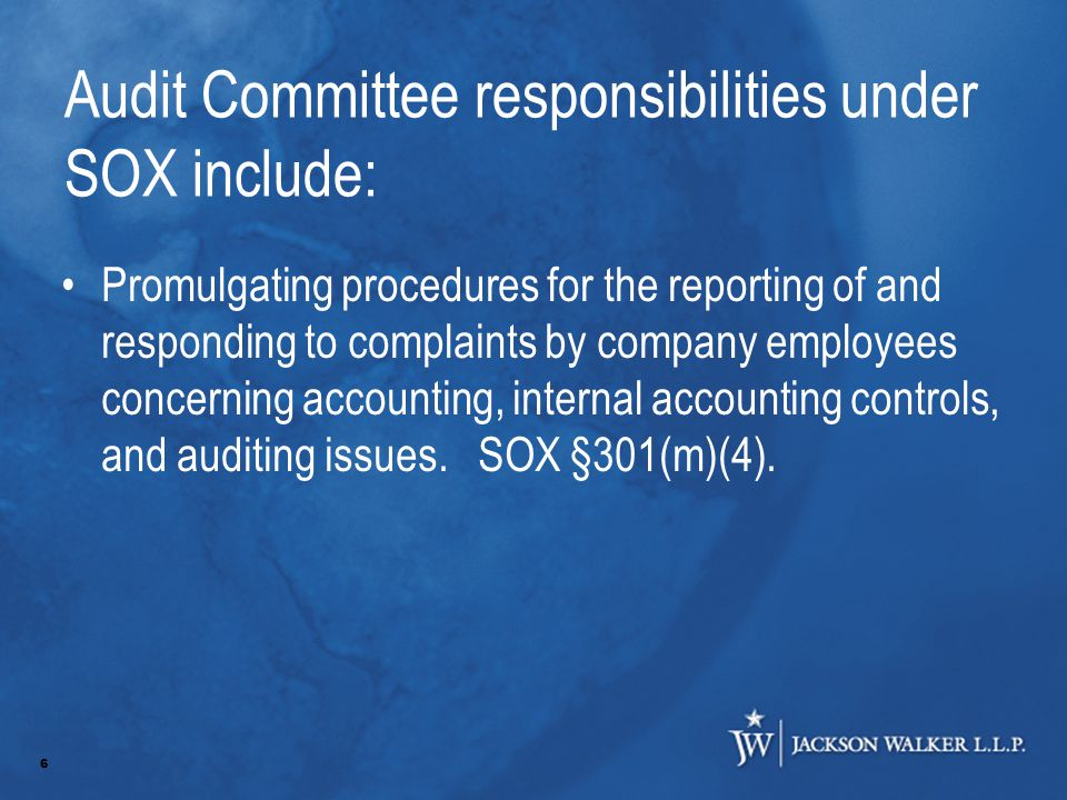 6 Audit Committee responsibilities under SOX include: Promulgating procedures for the reporting of and responding to complaints by company employees concerning accounting, internal accounting controls, and auditing issues.