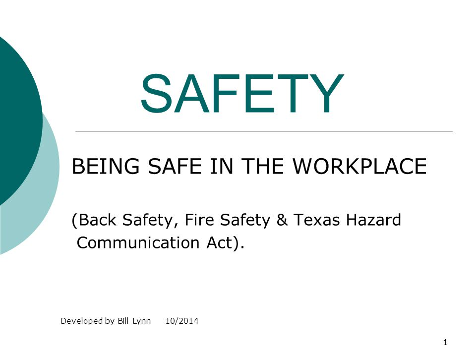 1 SAFETY BEING SAFE IN THE WORKPLACE (Back Safety, Fire Safety & Texas Hazard Communication Act). Developed by Bill Lynn 10/2014